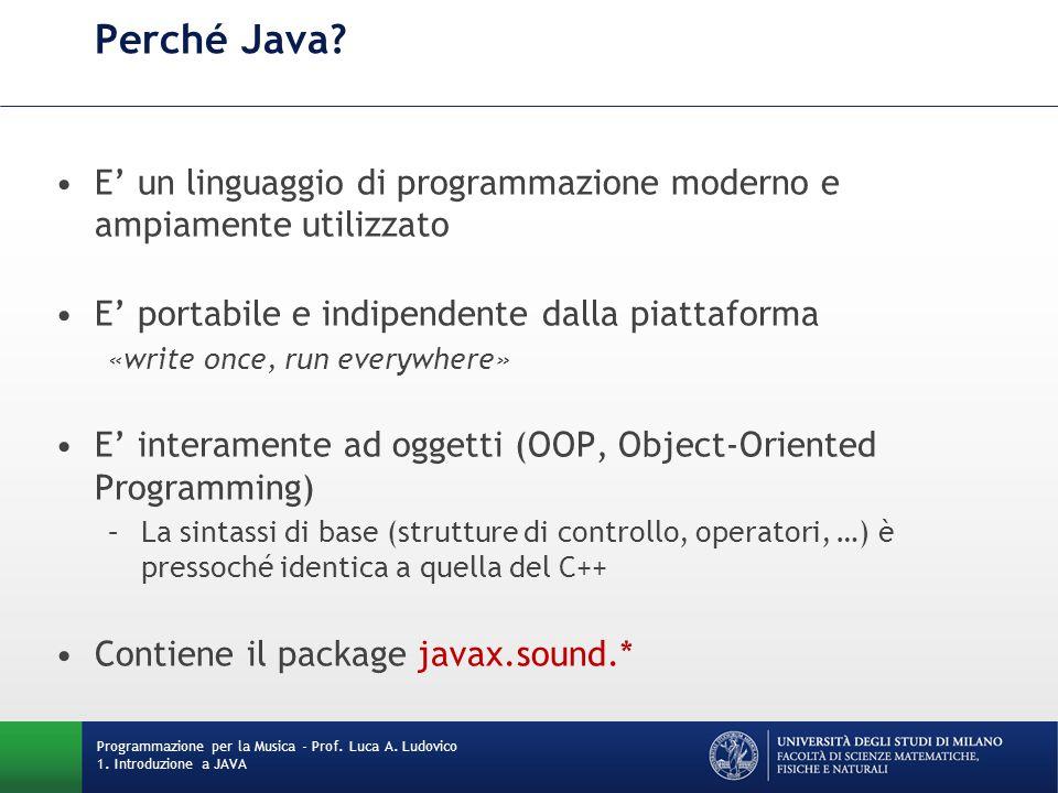 Perché Java E' un linguaggio di programmazione moderno e ampiamente utilizzato. E' portabile e indipendente dalla piattaforma.