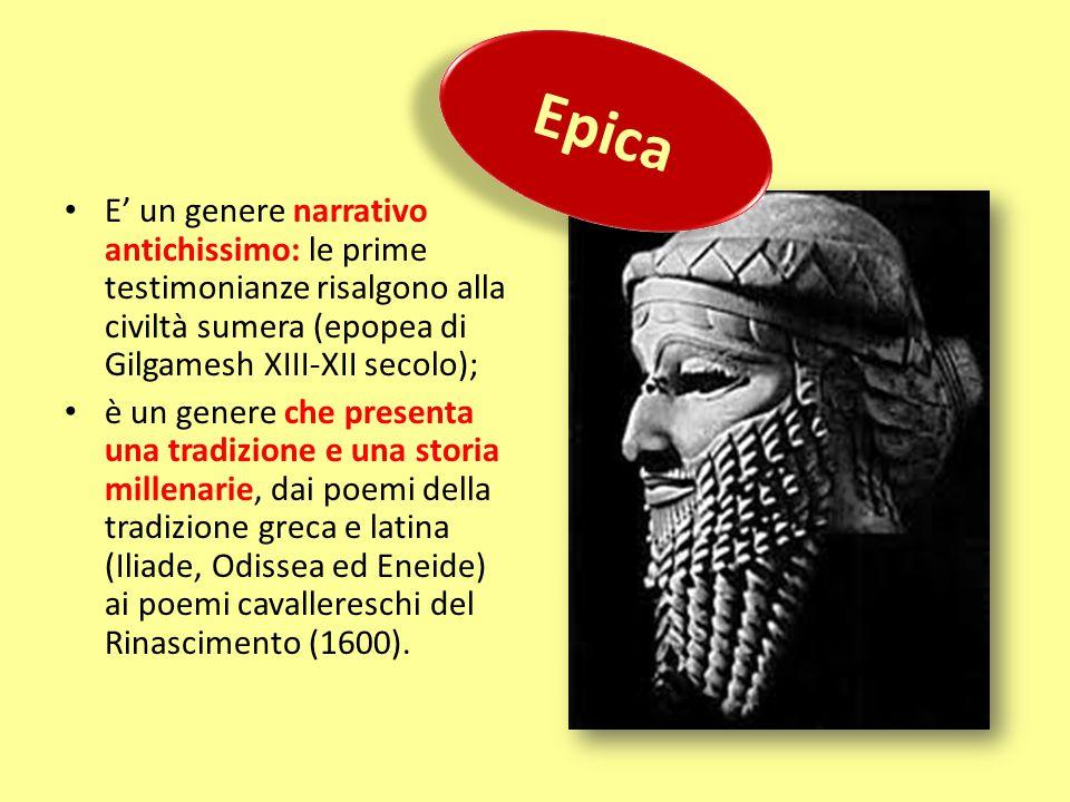 Epica E' un genere narrativo antichissimo: le prime testimonianze risalgono alla civiltà sumera (epopea di Gilgamesh XIII-XII secolo);