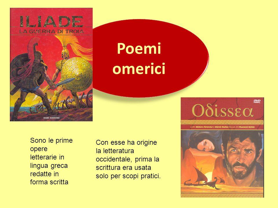 Poemi omerici. Sono le prime opere letterarie in lingua greca redatte in forma scritta.