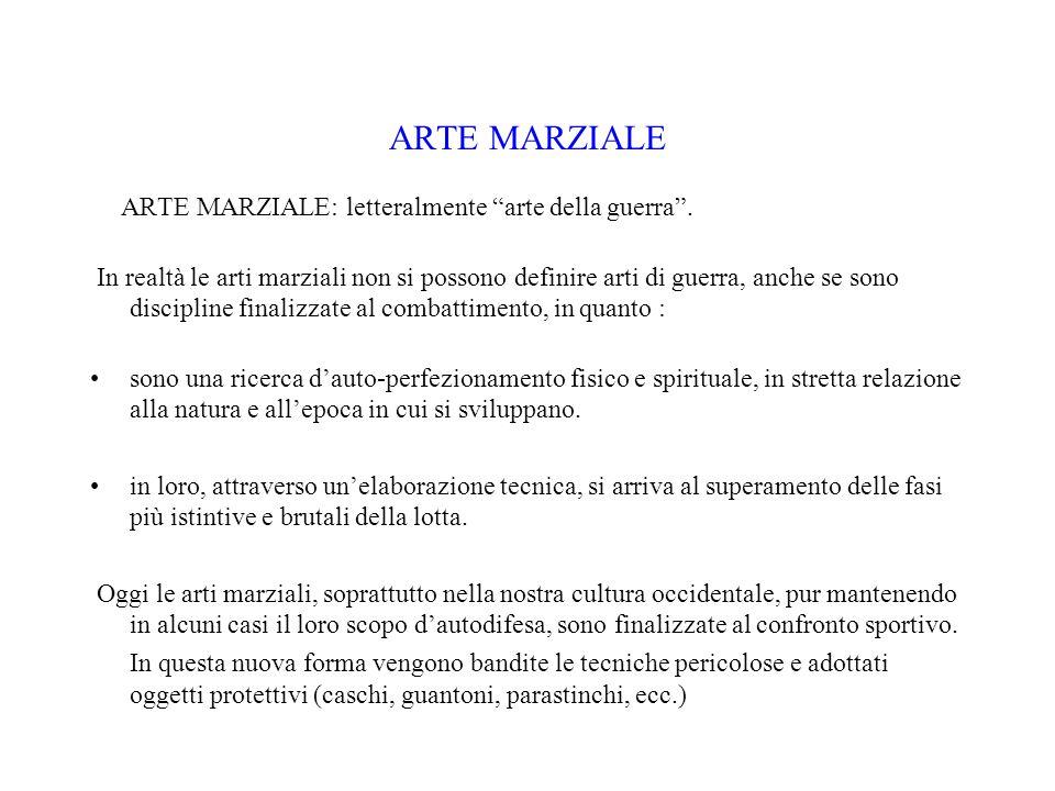 ARTE MARZIALE ARTE MARZIALE: letteralmente arte della guerra .