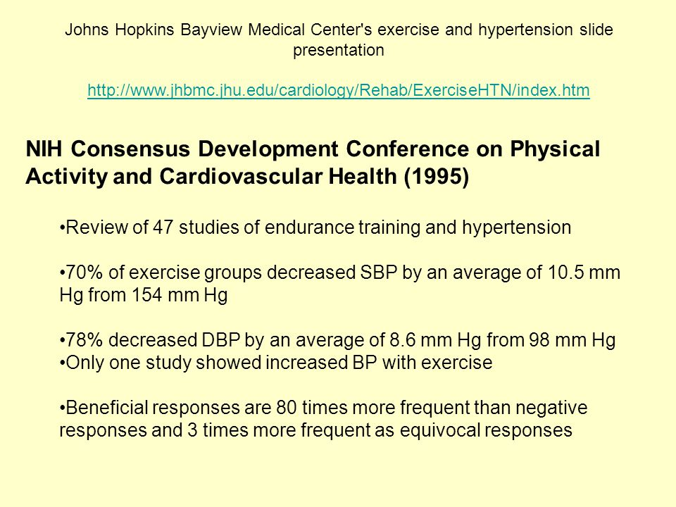 Johns Hopkins Bayview Medical Center s exercise and hypertension slide presentation http://www.jhbmc.jhu.edu/cardiology/Rehab/ExerciseHTN/index.htm
