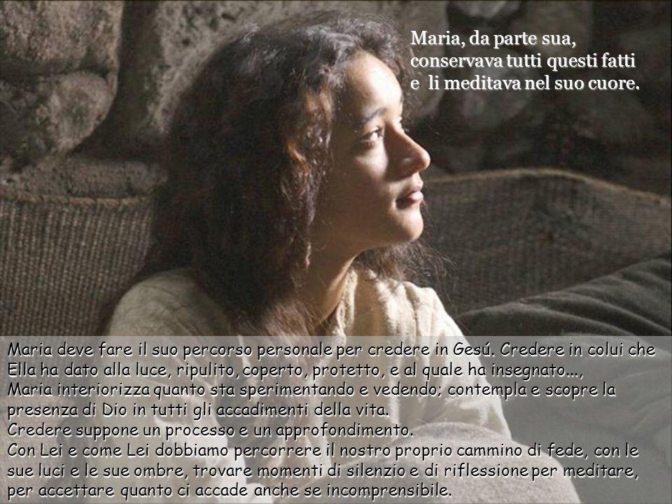 Maria, da parte sua, conservava tutti questi fatti e li meditava nel suo cuore.
