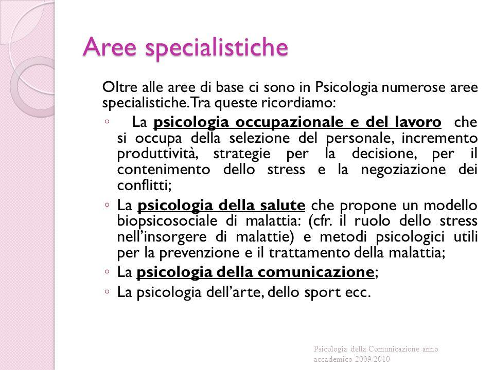 Aree specialistiche Oltre alle aree di base ci sono in Psicologia numerose aree specialistiche. Tra queste ricordiamo: