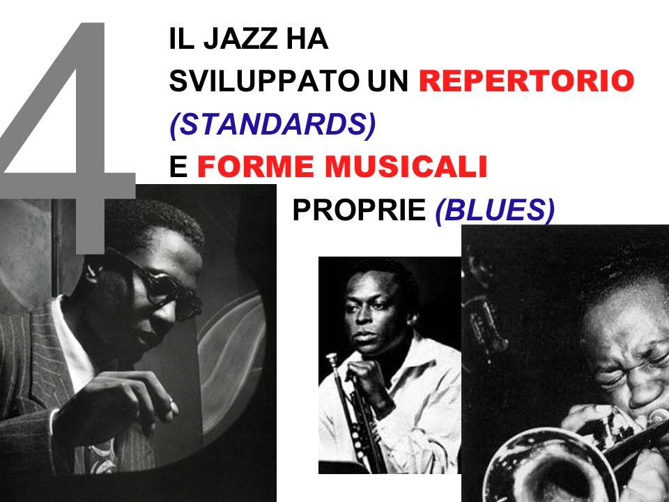 4 IL JAZZ HA SVILUPPATO UN REPERTORIO (STANDARDS) E FORME MUSICALI