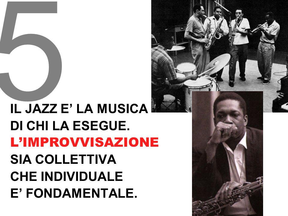 5 IL JAZZ E' LA MUSICA DI CHI LA ESEGUE. L'IMPROVVISAZIONE