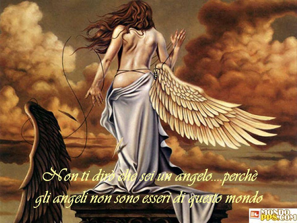 Non ti dirò che sei un angelo…
