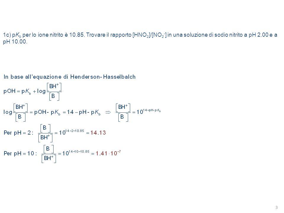 1c) pKb per lo ione nitrito è 10. 85