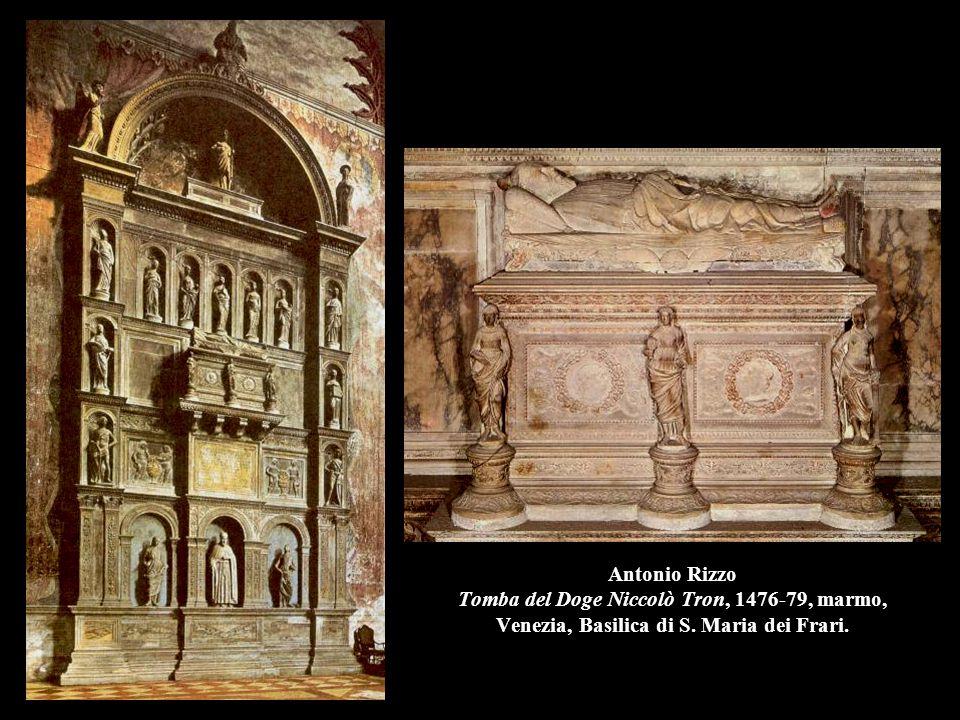 Antonio Rizzo Tomba del Doge Niccolò Tron, 1476-79, marmo, Venezia, Basilica di S. Maria dei Frari.