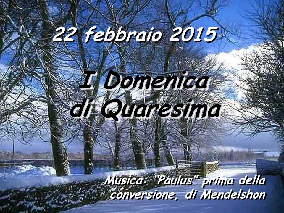 I Domenica di Quaresima 22 febbraio 2015