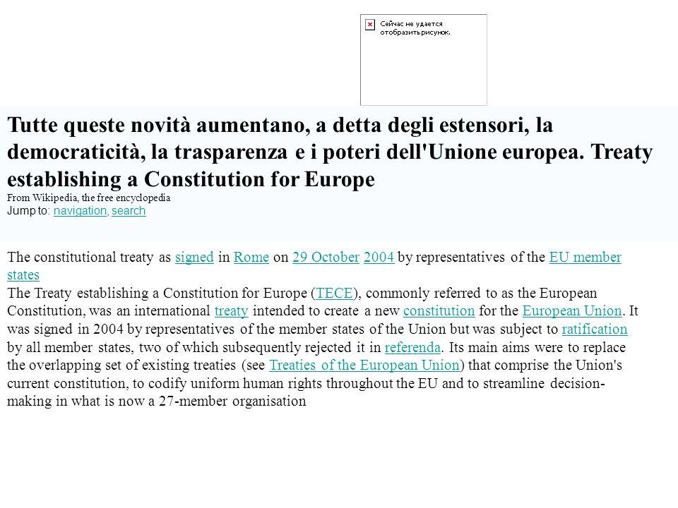 Tutte queste novità aumentano, a detta degli estensori, la democraticità, la trasparenza e i poteri dell Unione europea. Treaty establishing a Constitution for Europe