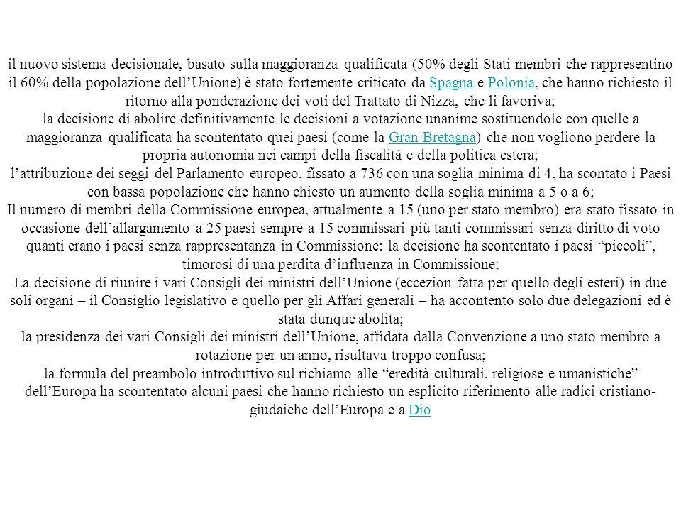 il nuovo sistema decisionale, basato sulla maggioranza qualificata (50% degli Stati membri che rappresentino il 60% della popolazione dell'Unione) è stato fortemente criticato da Spagna e Polonia, che hanno richiesto il ritorno alla ponderazione dei voti del Trattato di Nizza, che li favoriva;