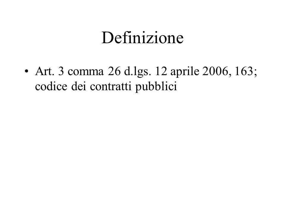 Definizione Art. 3 comma 26 d.lgs. 12 aprile 2006, 163; codice dei contratti pubblici
