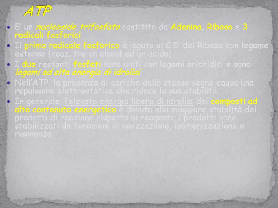 ATP E' un nucleoside trifosfato costitito da Adenina, Riboso e 3 radicali fosforici.