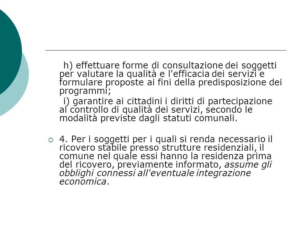 h) effettuare forme di consultazione dei soggetti per valutare la qualità e l efficacia dei servizi e formulare proposte ai fini della predisposizione dei programmi;