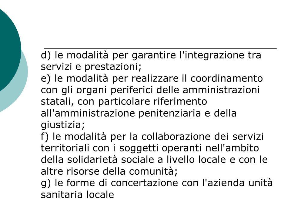 d) le modalità per garantire l integrazione tra servizi e prestazioni;