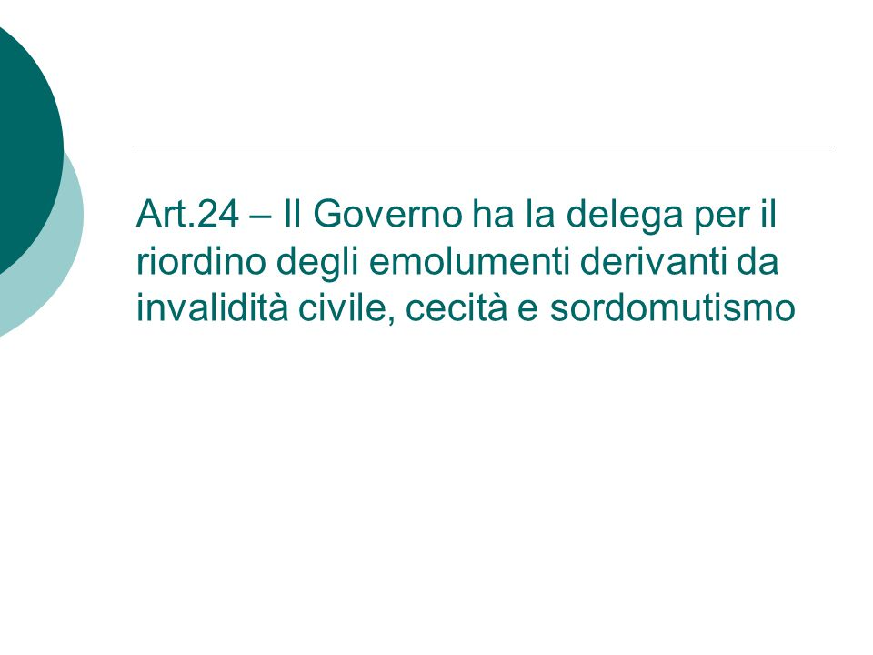 Art.24 – Il Governo ha la delega per il riordino degli emolumenti derivanti da invalidità civile, cecità e sordomutismo