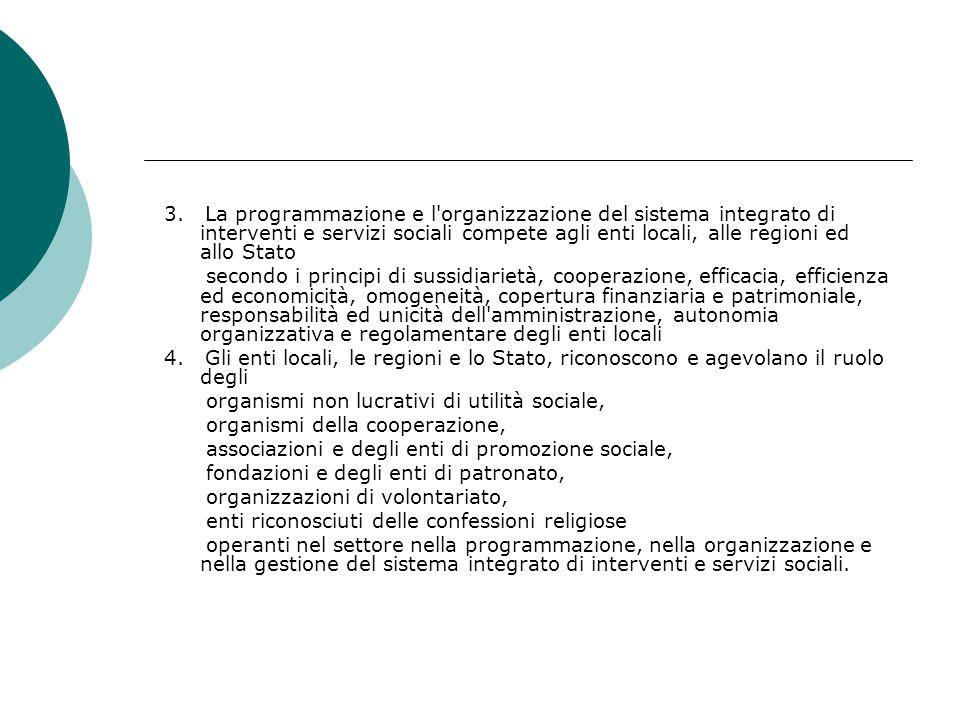 3. La programmazione e l organizzazione del sistema integrato di interventi e servizi sociali compete agli enti locali, alle regioni ed allo Stato