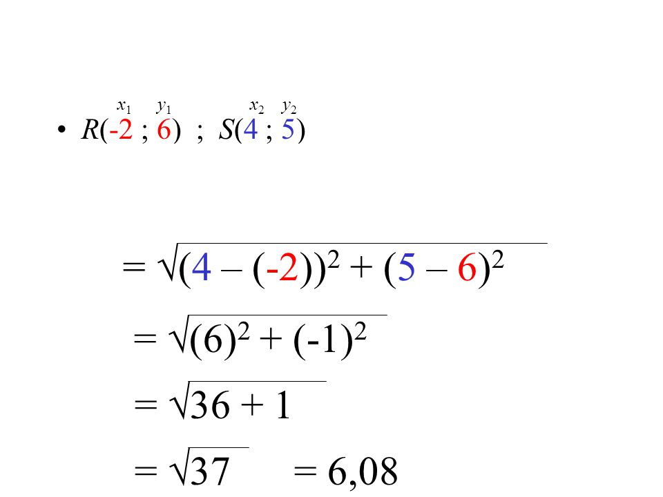 = √(4 – (-2))2 + (5 – 6)2 = √(6)2 + (-1)2 = √36 + 1 = √37 = 6,08