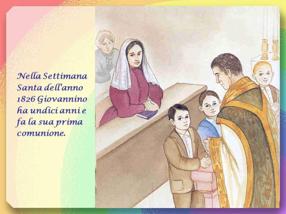 Nella Settimana Santa dell anno 1826 Giovannino ha undici anni e fa la sua prima comunione.