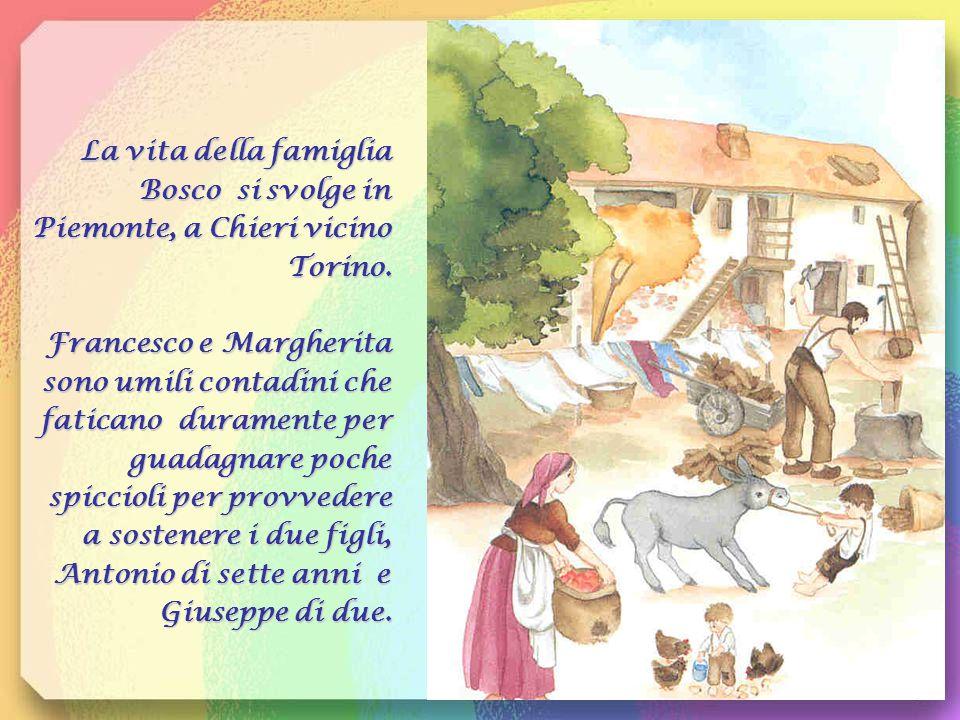 La vita della famiglia Bosco si svolge in Piemonte, a Chieri vicino Torino.
