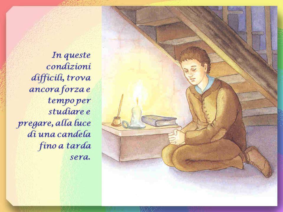 In queste condizioni difficili, trova ancora forza e tempo per studiare e pregare, alla luce di una candela fino a tarda sera.