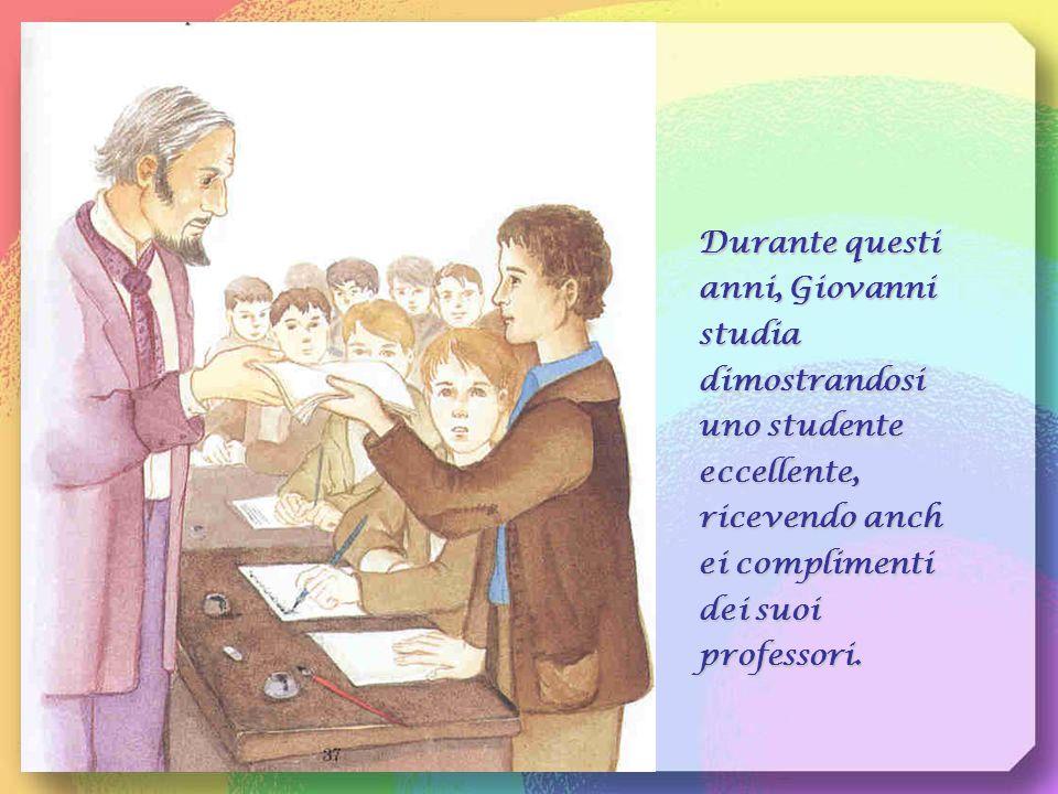 Durante questi anni, Giovanni studia dimostrandosi uno studente eccellente, ricevendo anch ei complimenti dei suoi professori.