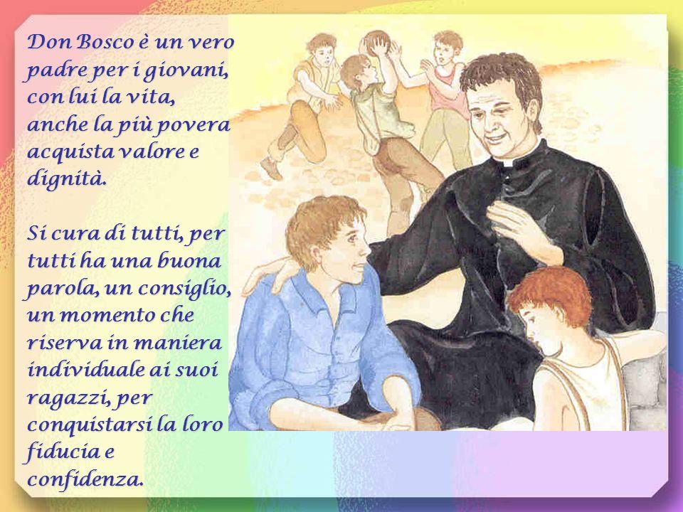 Don Bosco è un vero padre per i giovani, con lui la vita, anche la più povera acquista valore e dignità.