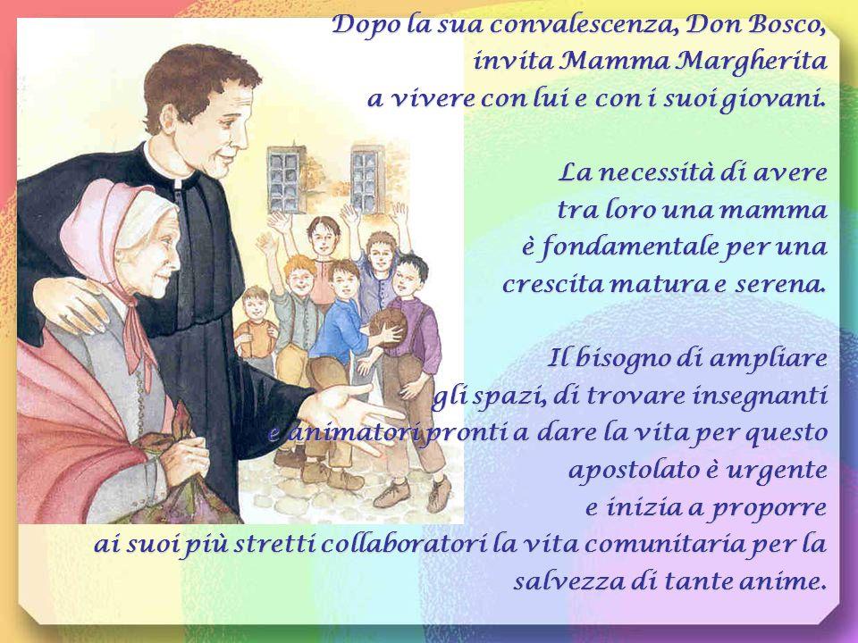 Dopo la sua convalescenza, Don Bosco, invita Mamma Margherita a vivere con lui e con i suoi giovani.