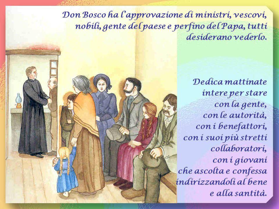 Don Bosco ha l'approvazione di ministri, vescovi, nobili, gente del paese e perfino del Papa, tutti desiderano vederlo.