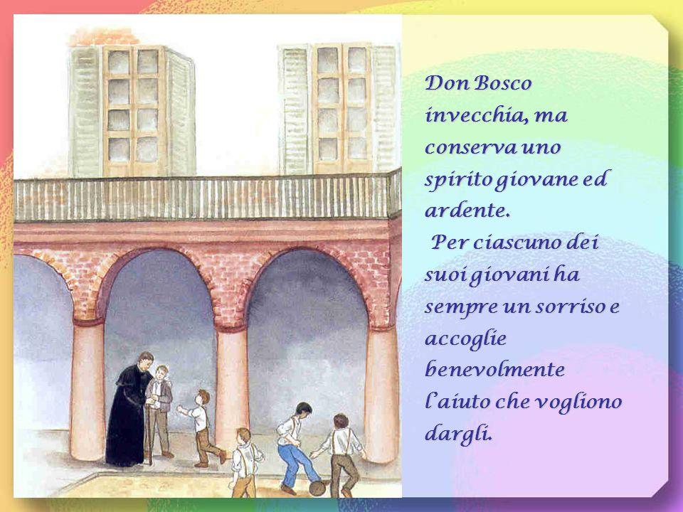 Don Bosco invecchia, ma conserva uno spirito giovane ed ardente.