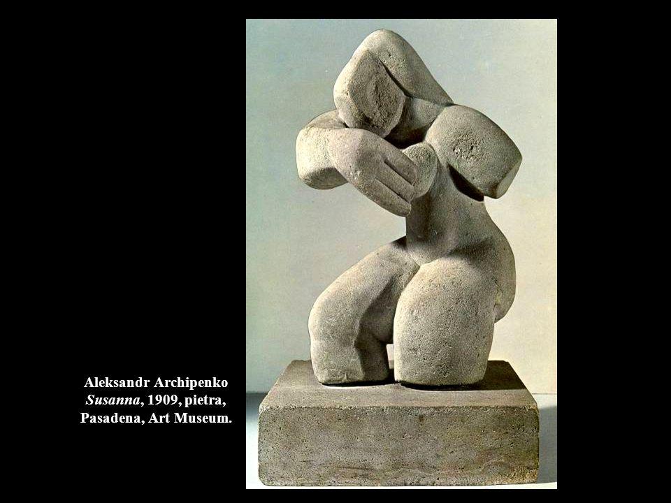 Aleksandr Archipenko Susanna, 1909, pietra, Pasadena, Art Museum.