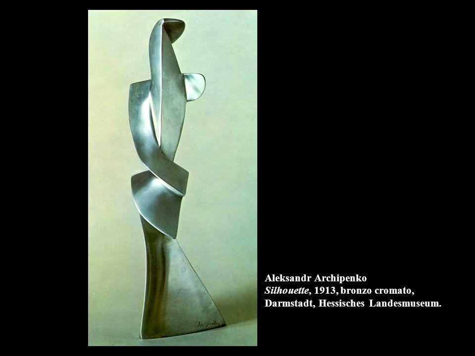 Aleksandr Archipenko Silhouette, 1913, bronzo cromato, Darmstadt, Hessisches Landesmuseum.