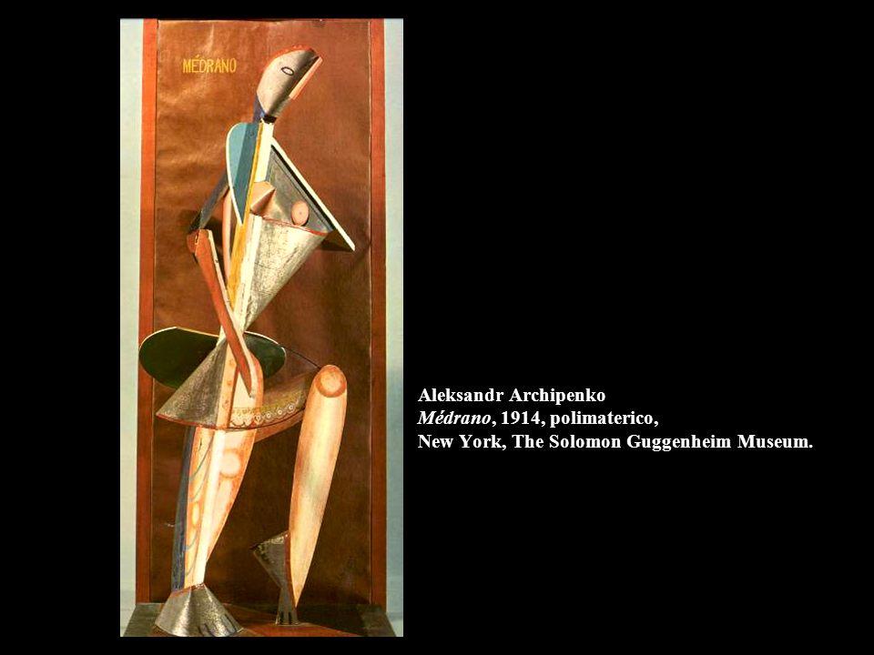 Aleksandr Archipenko Médrano, 1914, polimaterico, New York, The Solomon Guggenheim Museum.