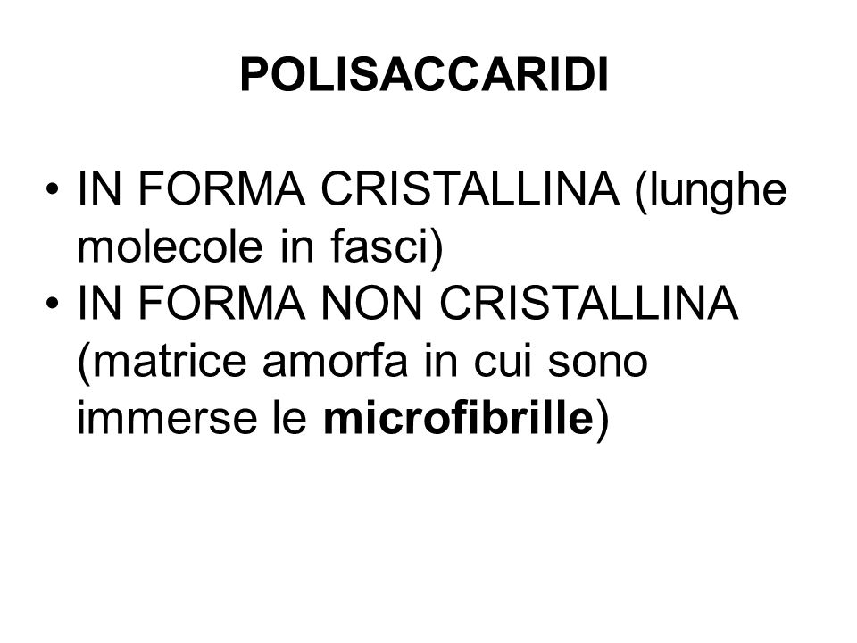 POLISACCARIDI IN FORMA CRISTALLINA (lunghe molecole in fasci) IN FORMA NON CRISTALLINA (matrice amorfa in cui sono immerse le microfibrille)