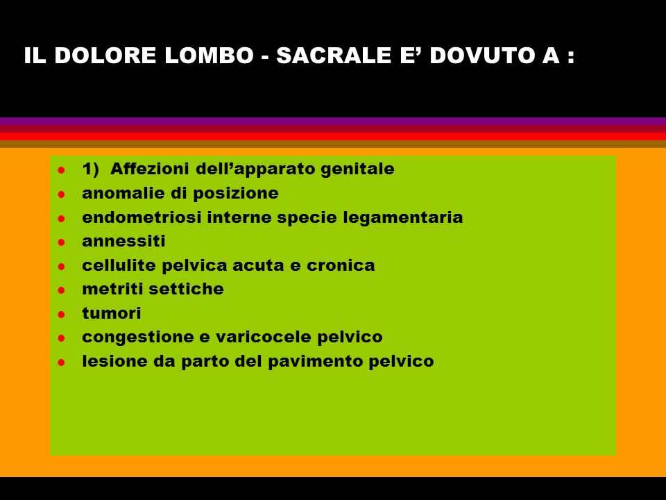 IL DOLORE LOMBO - SACRALE E' DOVUTO A :