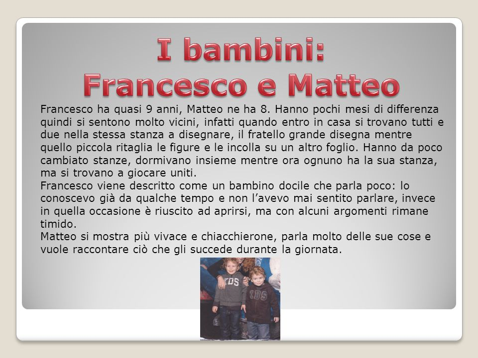 I bambini: Francesco e Matteo
