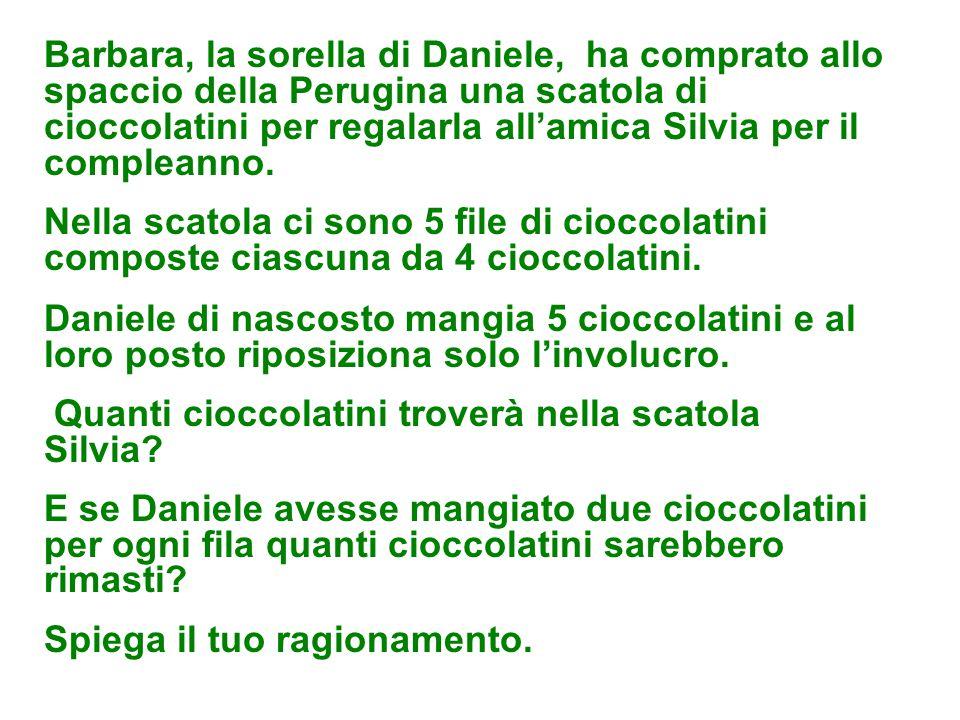 Barbara, la sorella di Daniele, ha comprato allo spaccio della Perugina una scatola di cioccolatini per regalarla all'amica Silvia per il compleanno.