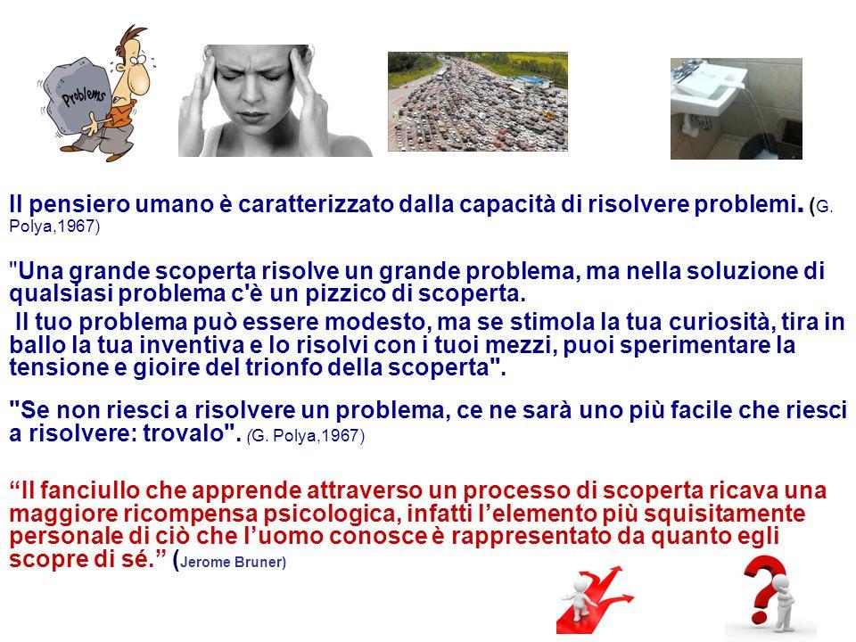 Il pensiero umano è caratterizzato dalla capacità di risolvere problemi. (G. Polya,1967)