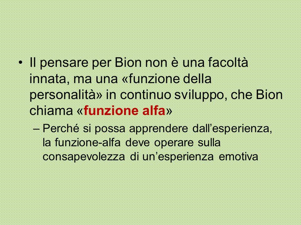 Il pensare per Bion non è una facoltà innata, ma una «funzione della personalità» in continuo sviluppo, che Bion chiama «funzione alfa»