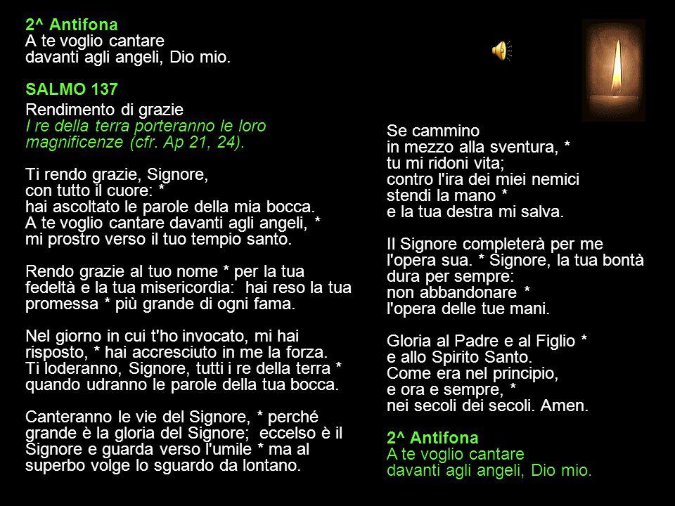 2^ Antifona A te voglio cantare davanti agli angeli, Dio mio. SALMO 137