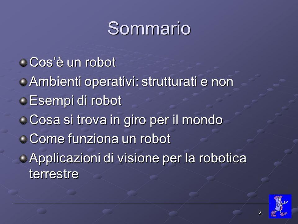 Sommario Cos'è un robot Ambienti operativi: strutturati e non