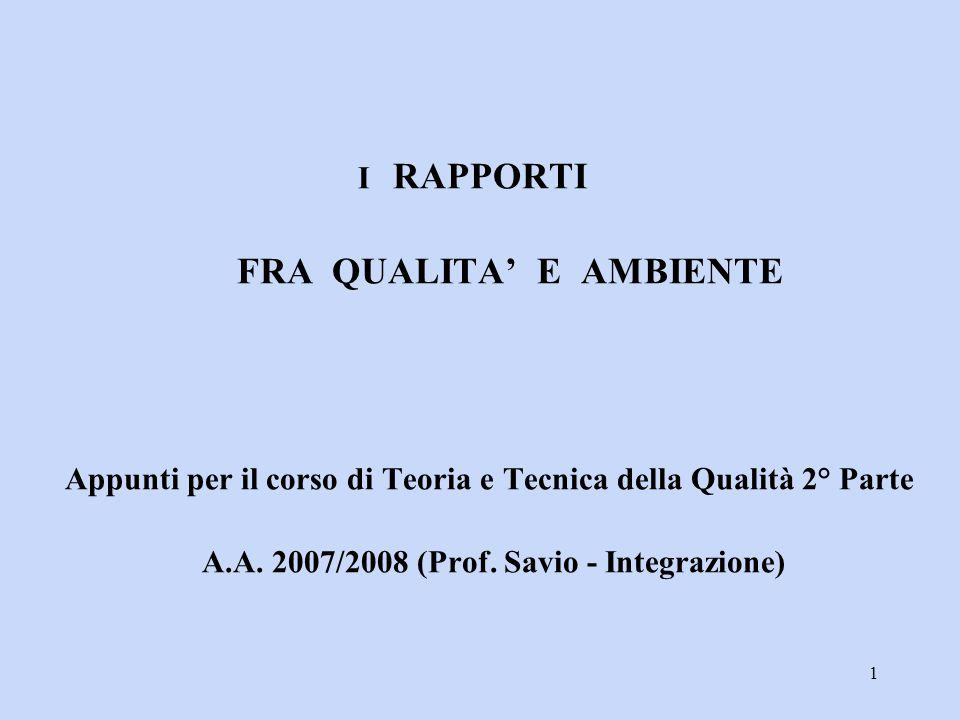 I RAPPORTI FRA QUALITA' E AMBIENTE Appunti per il corso di Teoria e Tecnica della Qualità 2° Parte A.A.