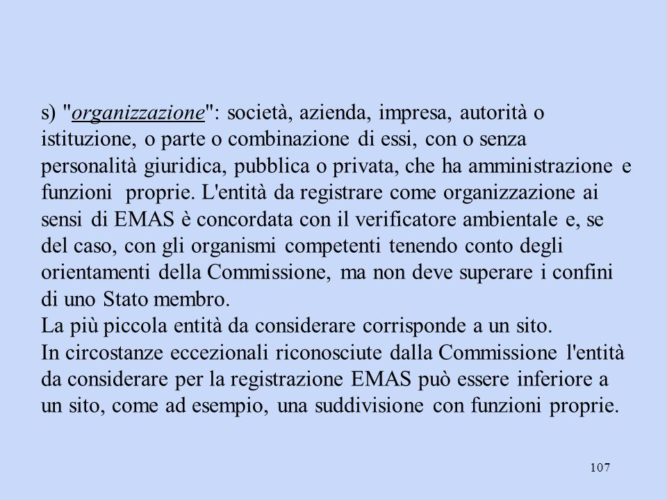 s) organizzazione : società, azienda, impresa, autorità o istituzione, o parte o combinazione di essi, con o senza personalità giuridica, pubblica o privata, che ha amministrazione e funzioni proprie.
