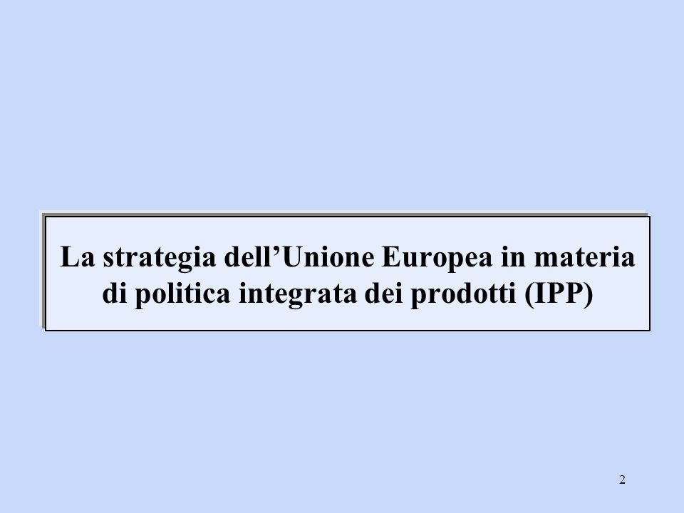 La strategia dell'Unione Europea in materia di politica integrata dei prodotti (IPP)