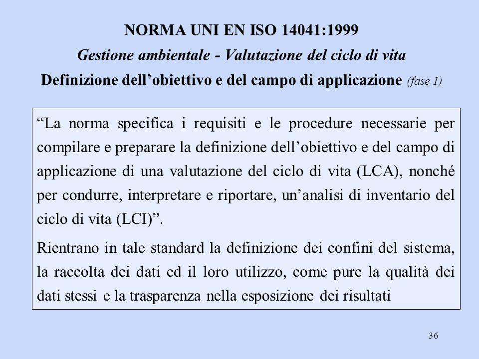 NORMA UNI EN ISO 14041:1999 Gestione ambientale - Valutazione del ciclo di vita Definizione dell'obiettivo e del campo di applicazione (fase 1)