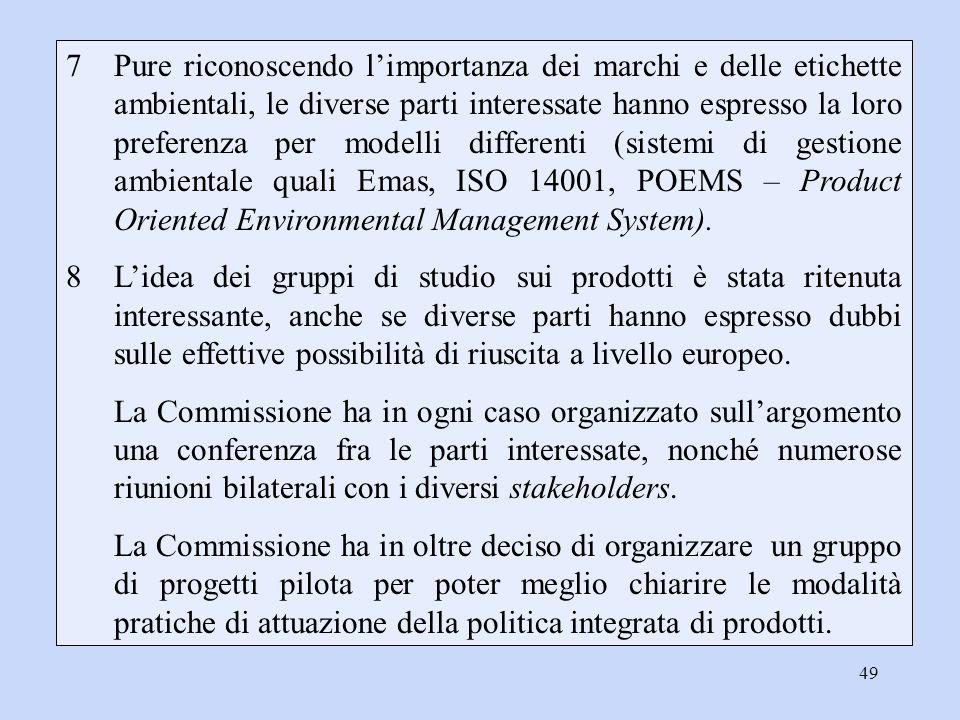 7 Pure riconoscendo l'importanza dei marchi e delle etichette ambientali, le diverse parti interessate hanno espresso la loro preferenza per modelli differenti (sistemi di gestione ambientale quali Emas, ISO 14001, POEMS – Product Oriented Environmental Management System).