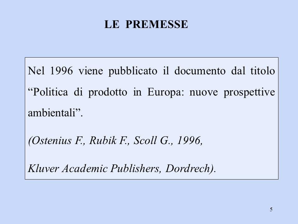 LE PREMESSE Nel 1996 viene pubblicato il documento dal titolo Politica di prodotto in Europa: nuove prospettive ambientali .