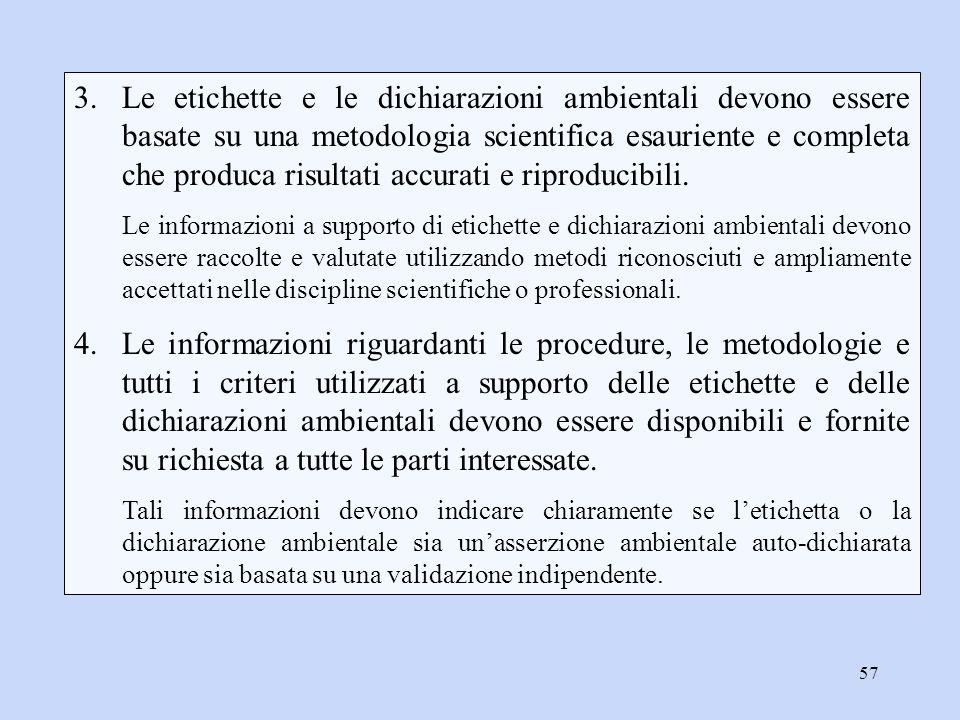 Le etichette e le dichiarazioni ambientali devono essere basate su una metodologia scientifica esauriente e completa che produca risultati accurati e riproducibili.