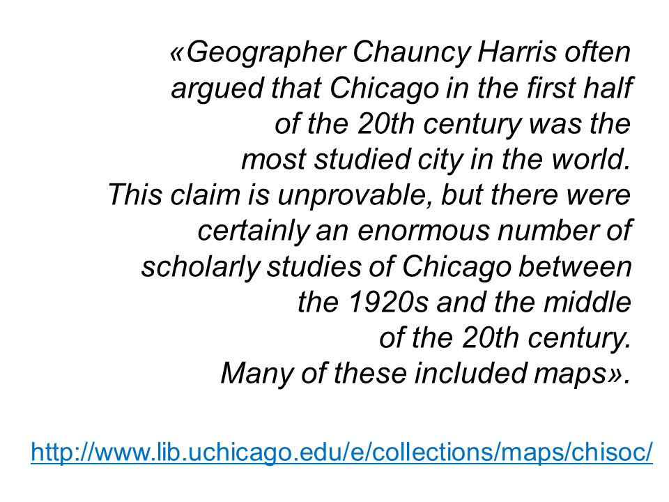 «Geographer Chauncy Harris often argued that Chicago in the first half