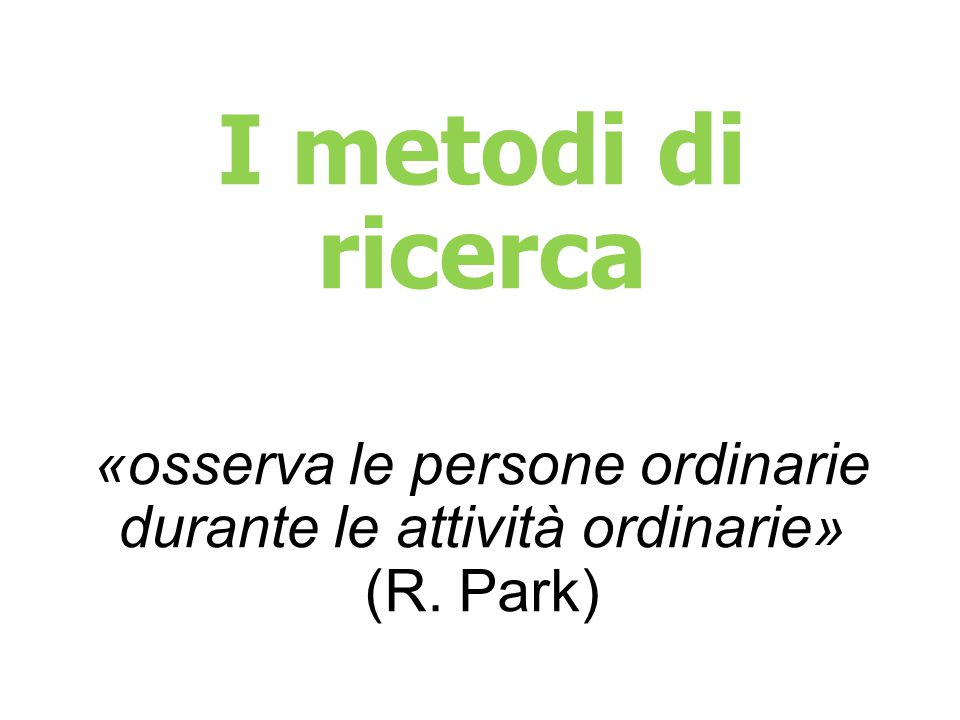 «osserva le persone ordinarie durante le attività ordinarie» (R. Park)
